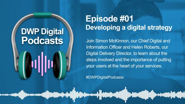 Infographic with headphone and noise waves. It also says: Episode 1, developing a digital strategy. Join Simon McKinnon, our Chief Digital Information Officer and Helen Roberts, Digital Delivery Director, to learn about the steps involved and the importance of putting your users a the heart of your services.