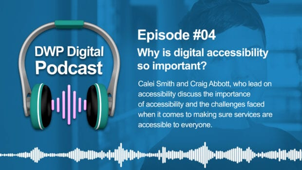 DWP Digital Podcast infographic of headphones with text excerpt:: Why is digital accessibility so important? Calei Smith and Craig Abbot who lead on accessibility discuss the importance of accessibility and the challenges faced when making sure services are accessible to everyone.