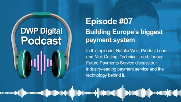 DWP Digital Podcast infographic of headphones with text excerpt: Episode #7 Building Europe's biggest payment system. In this episode, Natalie Weir, Product Lead and Nick Cutting, Technical Lead, for our Future Payments Service discuss our industry-leading payment service and the technology behind it