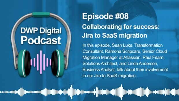 DWP Digital Podcast infographic of headphones with text excerpt: Episode #08 Collaborating for success: Jira to SaaS migration. In this episode Sean Luke, Transformation Consultant, Ramona Scripcaru, Senior Cloud Migration Manager at Atlassian, Paul Fearn, Solutions Architect, and Linda Business Analyst, talk about their involvement in our Jira to SaaS migration.